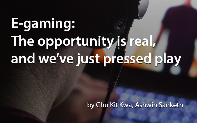 E-gaming: The opportunity is real, and we've just pressed play